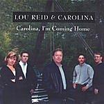 Lou Reid & Carolina Carolina I'm Coming Home