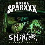 Bubba Sparxxx Splinter (Feat. Crucifix)