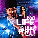 Raw Life Of The Party (Feat. Jahmal Brown)