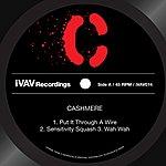 Cashmere Put It Through A Wire/Sensitivity Squash/Wah Wah  (3-Track Single)