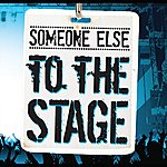 Someone Else To The Stage