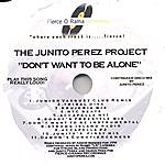 The Junito Perez Project Don't Want To Be Alone-Remix-O-Rama!
