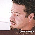 Jason Brown Now I've Spoken Mine
