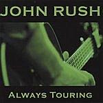 John Rush Always Touring