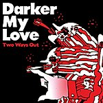 Darker My Love Two Ways Out