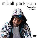 Micall Parknsun Everyday/Bang!