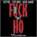 Kaz Kyzah F*ck That Ho (Feat. Clyde Carson & Mayne Mannish)
