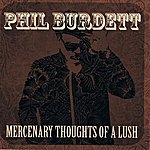 Phil Burdett Mercenary Thoughts Of A Lush