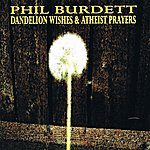 Phil Burdett Dandelion Wishes & Atheist Prayers