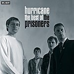The Prisoners Hurricane: The Best Of The Prisoners