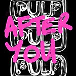 Pulp After You