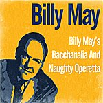 Billy May Billy May's Bacchanalia And Naughty Operetta
