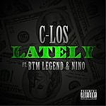 C-los Lately (Feat. Btm Legend & Nino)