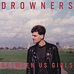 The Drowners Between Us Girls Ep