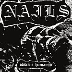 The Nails Obscene Humanity