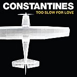 The Constantines Too Slow For Love