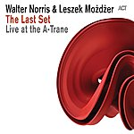 Walter Norris The Last Set: Live At The A-Trane