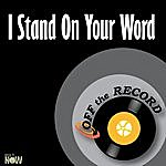 Off The Record I Stand On Your Word - Single