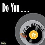 Off The Record Do You… - Single