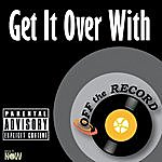 Off The Record Get It Over With - Single