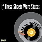 Off The Record If These Sheets Were States - Single