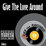 Off The Record Give The Love Around - Single
