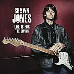 Shawn Jones Life Is For The Living