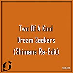 Two Of A Kind Dream Seekers (Incl. Shimane Re-Edit)