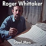 Roger Whittaker Steel Men
