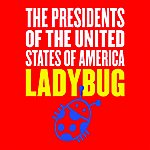 The Presidents Of The United States Of America Ladybug