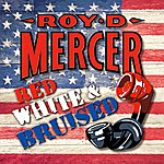 Roy D. Mercer Red, White And Bruised