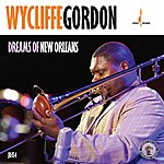 Wycliffe Gordon Dreams Of New Orleans