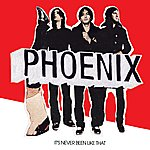 Phoenix It's Never Been Like That