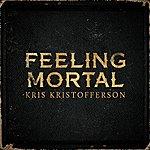 Kris Kristofferson Feeling Mortal