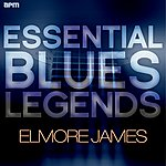 Elmore James Essential Blues Legends - Elmore James