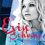 Erin Boheme What A Life