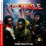Trouble Funk In Times Of Trouble (Remastered)