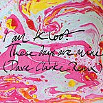 I Am Kloot These Days Are Mine (Dave Clarke Remix)