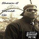 Shawn G. Turned Up