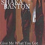 Shaka Banton Give Me What You Got