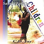 C. Djay Save It For The Children