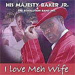 His Majesty Baker Jr. I Love Meh Wife