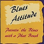 Blues Attitude Paintin' The Blues With A Phat Brush