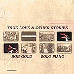 Bob Gold True Love & Other Stories
