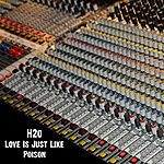 H2O Love Is Just Like Poison - Single