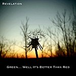Revelation Green... Well It's Better Than Red