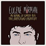 Eugene Mirman An Evening Of Comedy In A Fake, Underground Laboratory