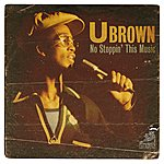 U Brown No Stoppin' This Music