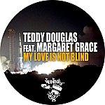 Teddy Douglas My Love Is Not Blind [Feat. Margaret Grace]