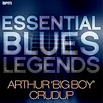 Arthur 'Big Boy' Crudup Essential Blues Legends - Arthur 'big Boy' Crudup